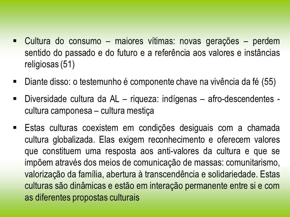 Cultura do consumo – maiores vítimas: novas gerações – perdem sentido do passado e do futuro e a referência aos valores e instâncias religiosas (51)
