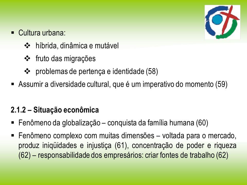 Cultura urbana: híbrida, dinâmica e mutável. fruto das migrações. problemas de pertença e identidade (58)