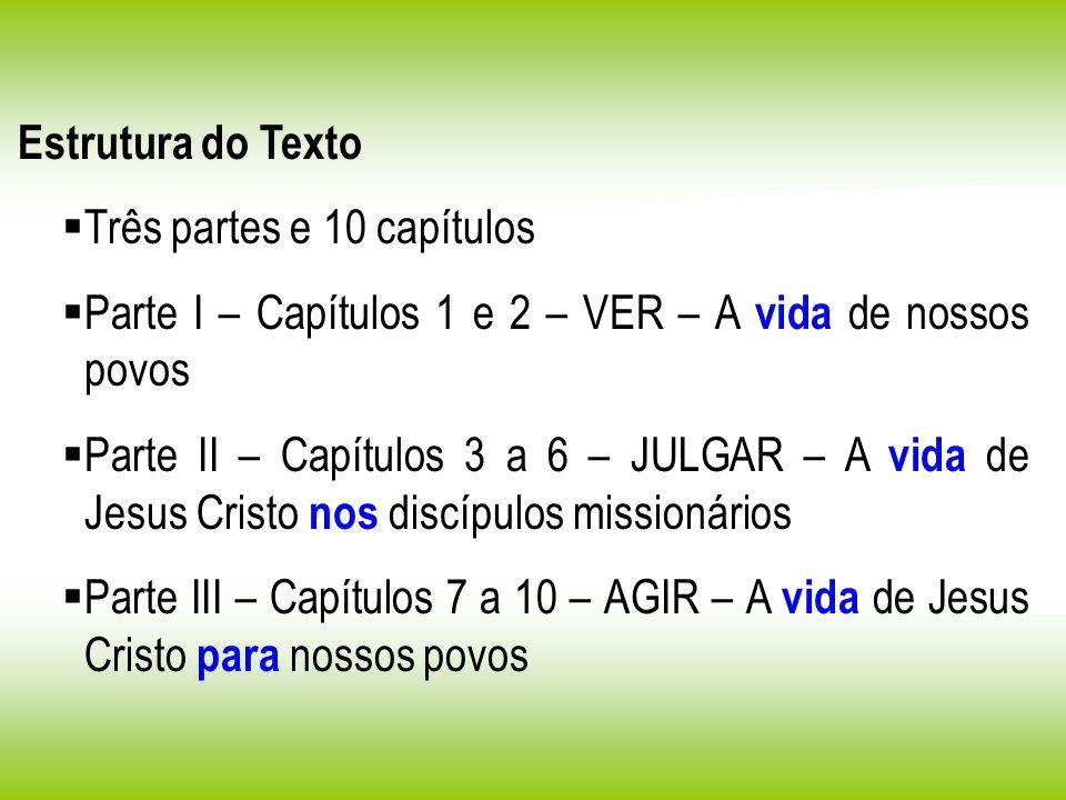 Estrutura do Texto Três partes e 10 capítulos. Parte I – Capítulos 1 e 2 – VER – A vida de nossos povos.