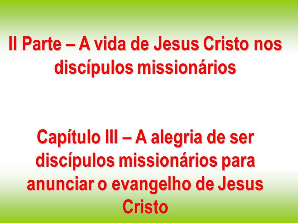 II Parte – A vida de Jesus Cristo nos discípulos missionários
