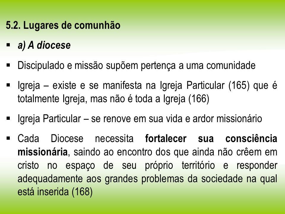5.2. Lugares de comunhão a) A diocese. Discipulado e missão supõem pertença a uma comunidade.