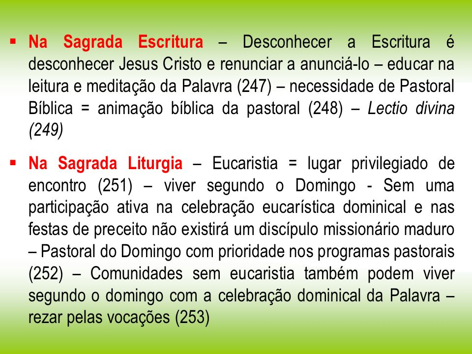 Na Sagrada Escritura – Desconhecer a Escritura é desconhecer Jesus Cristo e renunciar a anunciá-lo – educar na leitura e meditação da Palavra (247) – necessidade de Pastoral Bíblica = animação bíblica da pastoral (248) – Lectio divina (249)