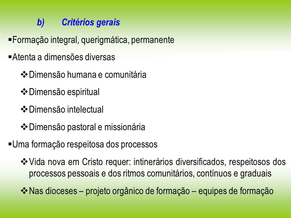 b) Critérios gerais Formação integral, querigmática, permanente. Atenta a dimensões diversas.