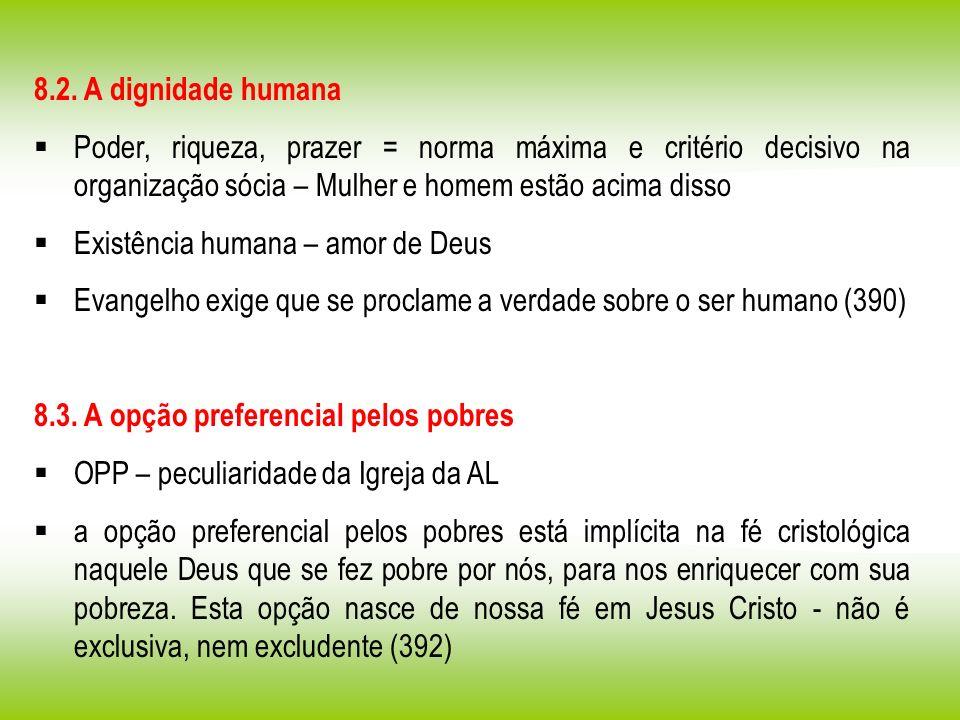 8.2. A dignidade humana Poder, riqueza, prazer = norma máxima e critério decisivo na organização sócia – Mulher e homem estão acima disso.