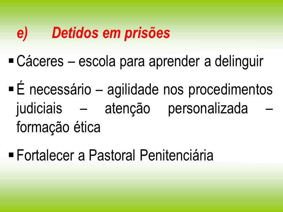 e) Detidos em prisões Cáceres – escola para aprender a delinguir.
