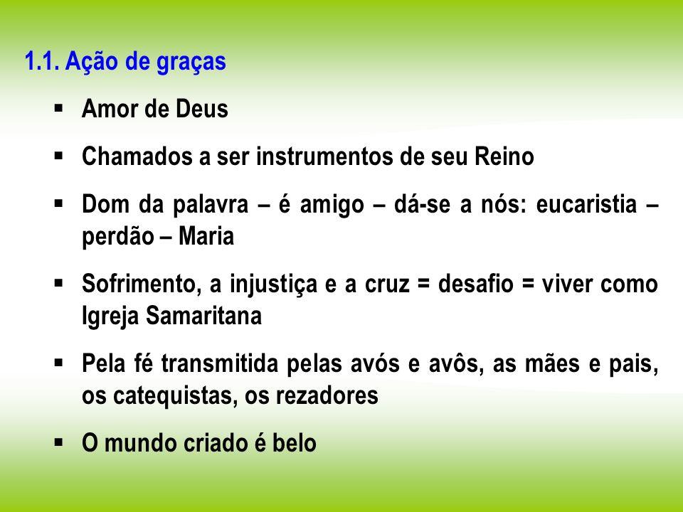 1.1. Ação de graças Amor de Deus. Chamados a ser instrumentos de seu Reino. Dom da palavra – é amigo – dá-se a nós: eucaristia – perdão – Maria.
