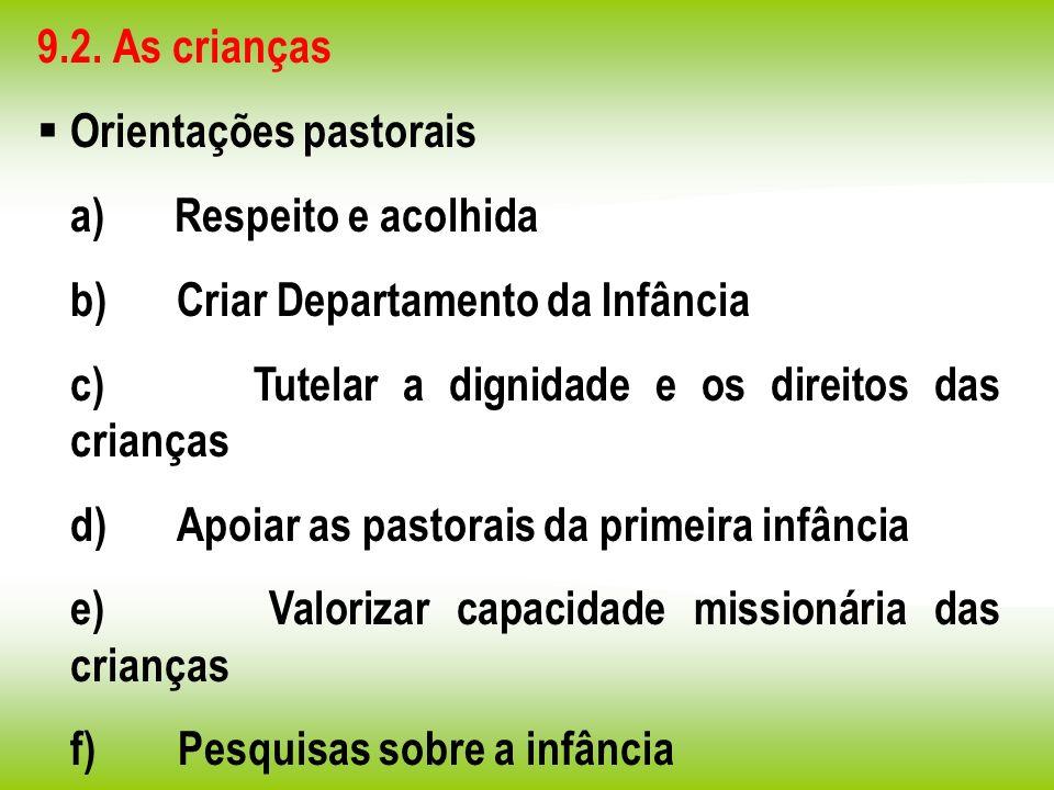 9.2. As crianças Orientações pastorais. a) Respeito e acolhida. b) Criar Departamento da Infância.