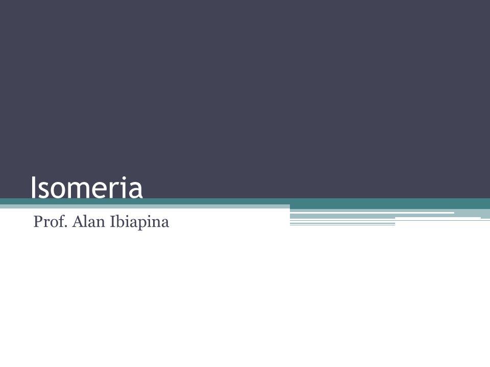 Isomeria Prof. Alan Ibiapina