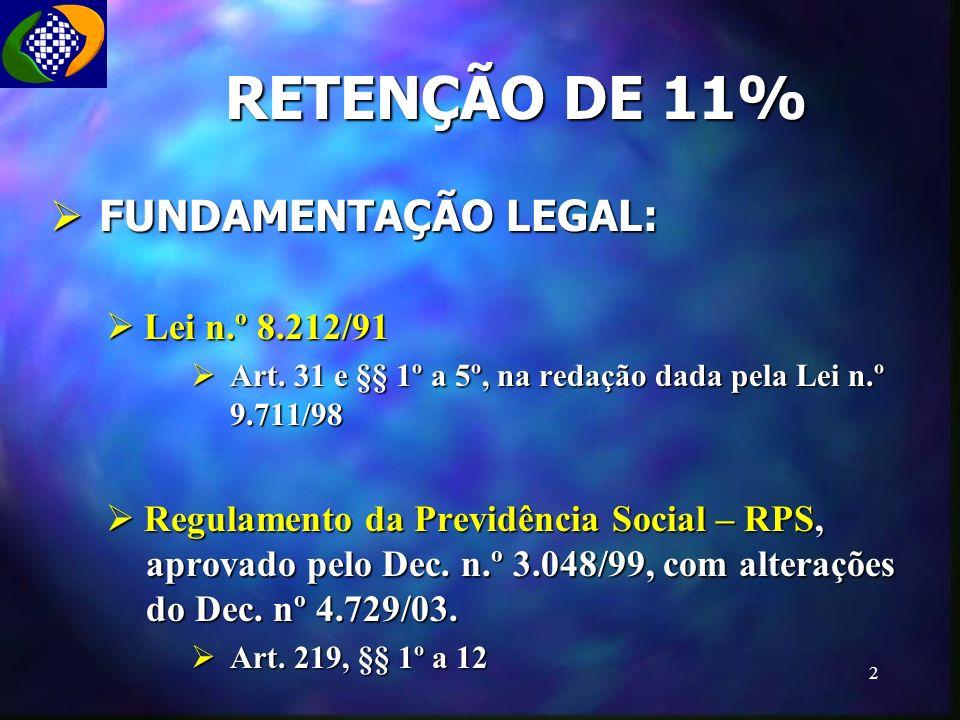 RETENÇÃO DE 11% FUNDAMENTAÇÃO LEGAL: Lei n.º 8.212/91