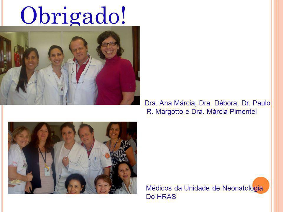 Obrigado! Dra. Ana Márcia, Dra. Débora, Dr. Paulo