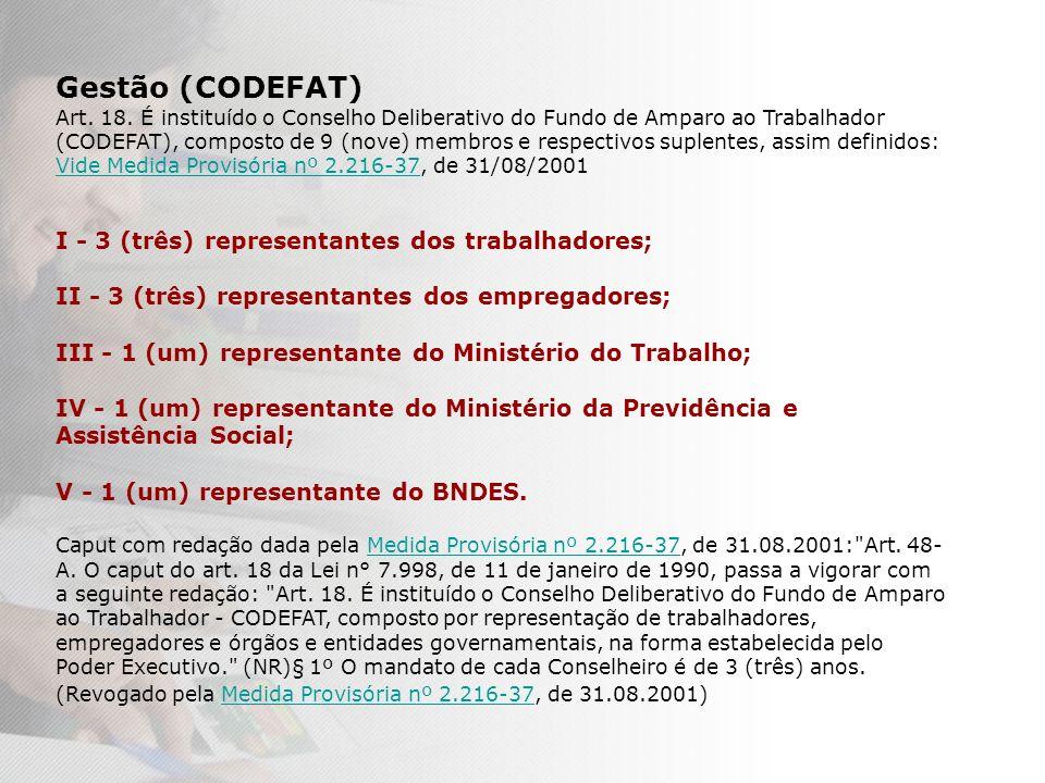 Gestão (CODEFAT) I - 3 (três) representantes dos trabalhadores;