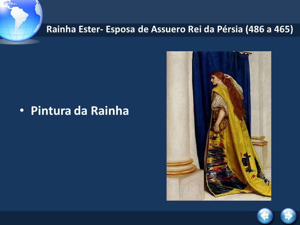 Rainha Ester- Esposa de Assuero Rei da Pérsia (486 a 465)
