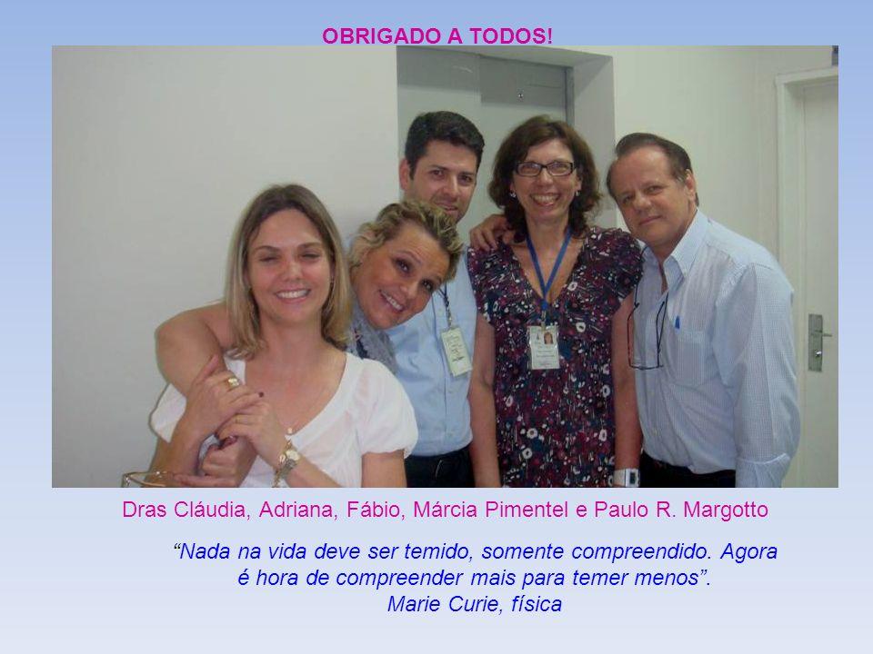 OBRIGADO A TODOS! Dras Cláudia, Adriana, Fábio, Márcia Pimentel e Paulo R. Margotto.
