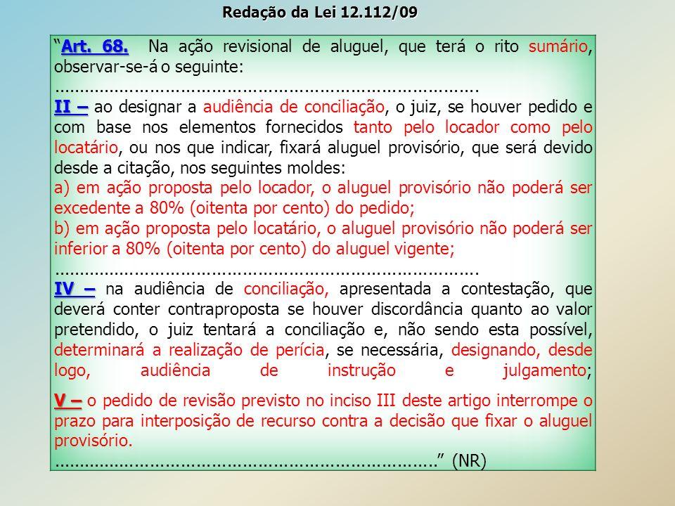 Redação da Lei 12.112/09 Art. 68. Na ação revisional de aluguel, que terá o rito sumário, observar-se-á o seguinte:
