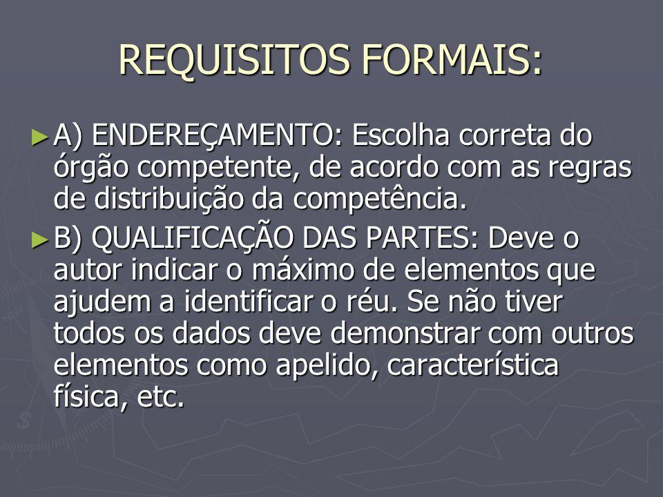REQUISITOS FORMAIS: A) ENDEREÇAMENTO: Escolha correta do órgão competente, de acordo com as regras de distribuição da competência.