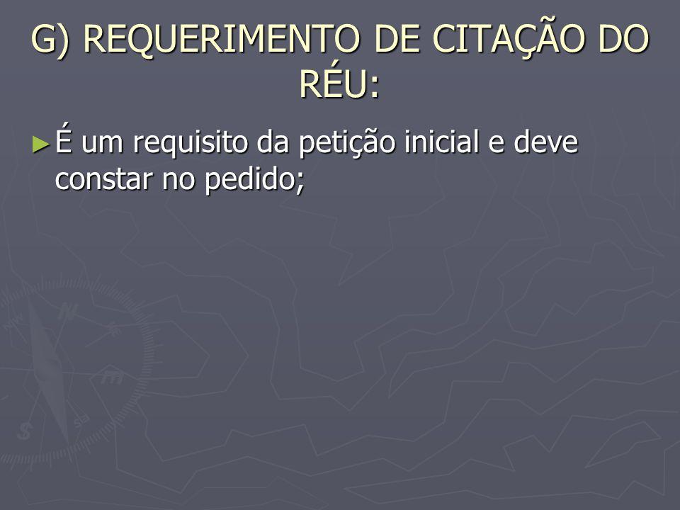 G) REQUERIMENTO DE CITAÇÃO DO RÉU:
