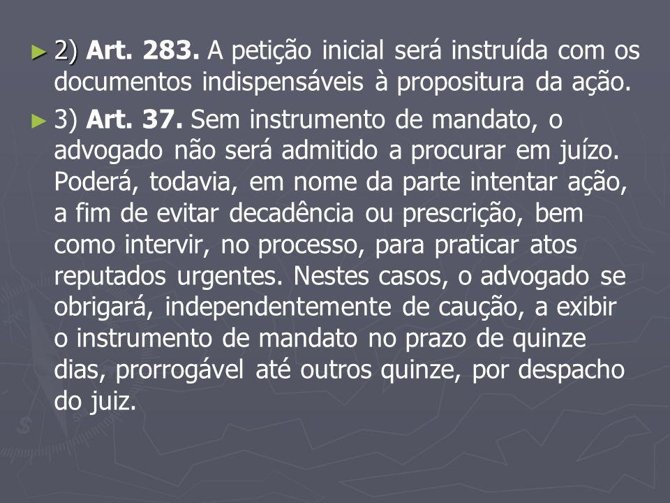 2) Art. 283. A petição inicial será instruída com os documentos indispensáveis à propositura da ação.