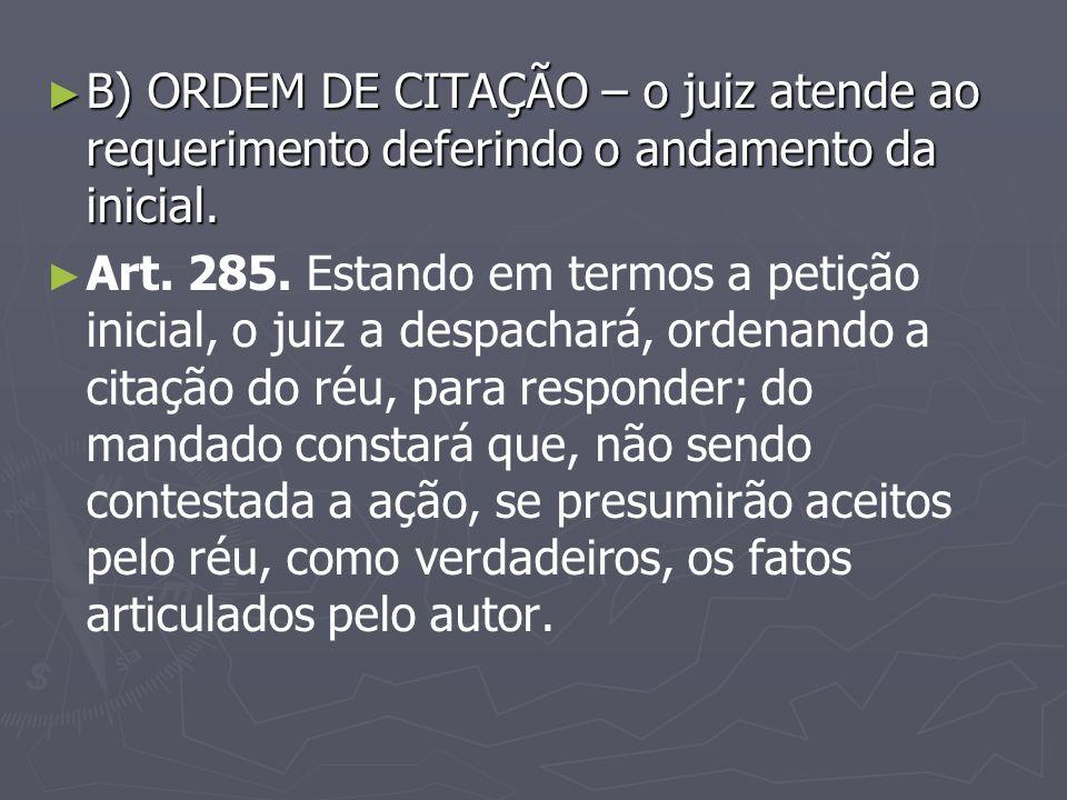 B) ORDEM DE CITAÇÃO – o juiz atende ao requerimento deferindo o andamento da inicial.