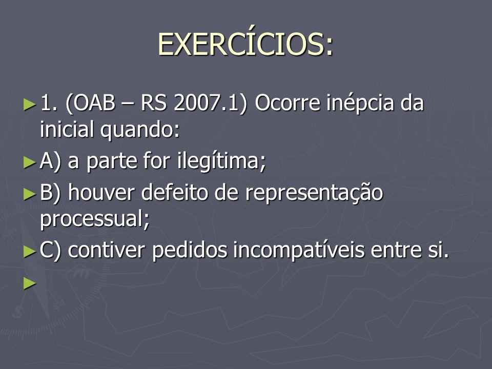 EXERCÍCIOS: 1. (OAB – RS 2007.1) Ocorre inépcia da inicial quando: