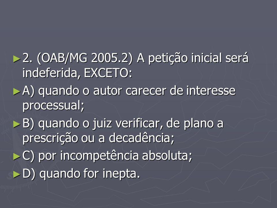 2. (OAB/MG 2005.2) A petição inicial será indeferida, EXCETO: