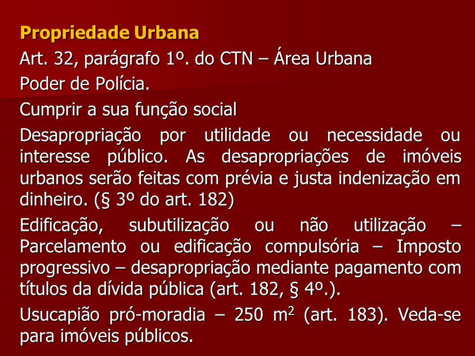 Propriedade Urbana Art. 32, parágrafo 1º. do CTN – Área Urbana. Poder de Polícia. Cumprir a sua função social.