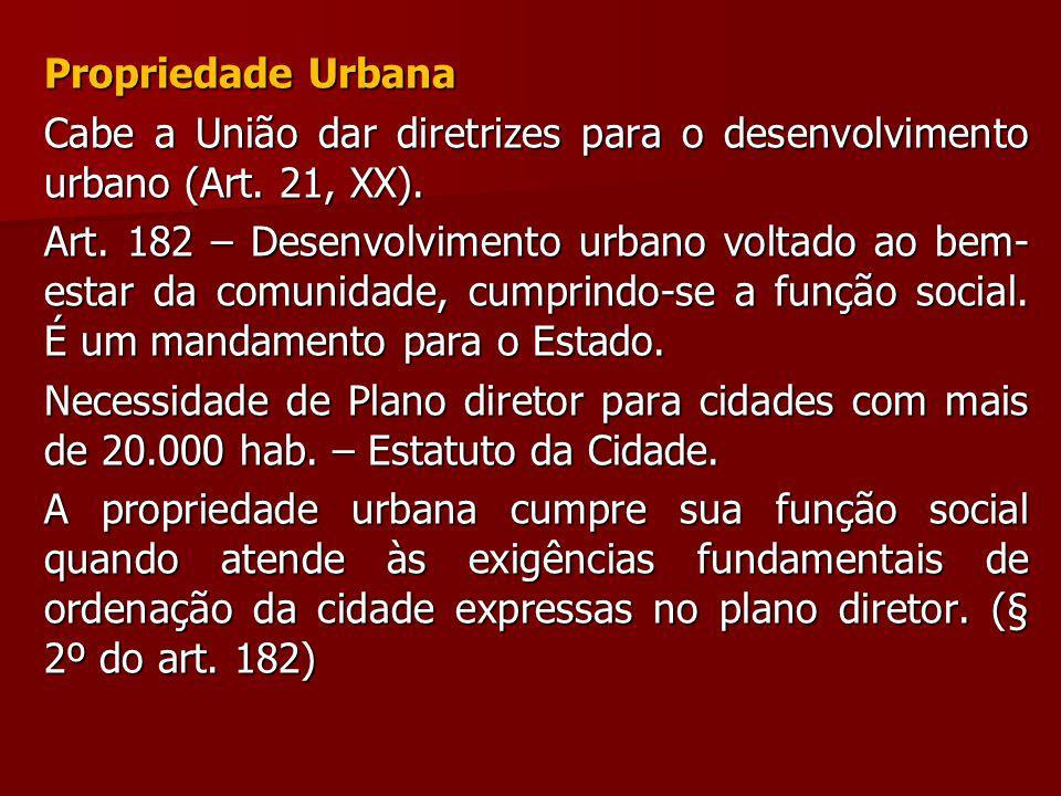 Propriedade Urbana Cabe a União dar diretrizes para o desenvolvimento urbano (Art. 21, XX).