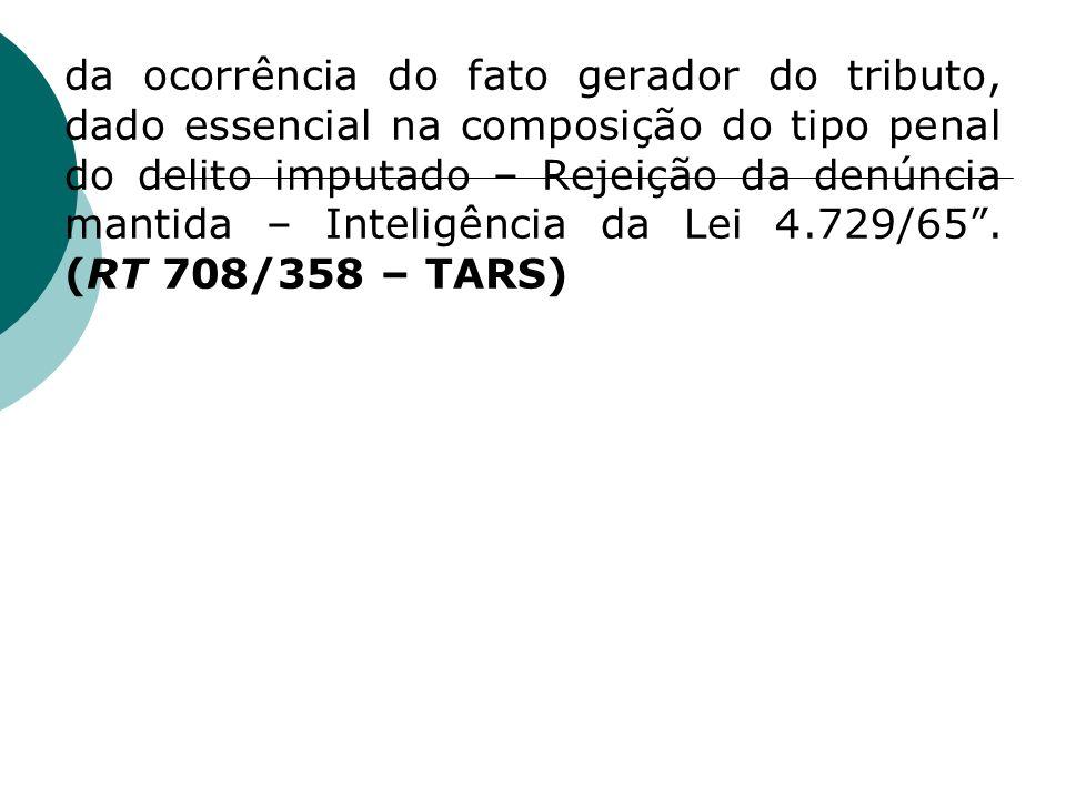da ocorrência do fato gerador do tributo, dado essencial na composição do tipo penal do delito imputado – Rejeição da denúncia mantida – Inteligência da Lei 4.729/65 .