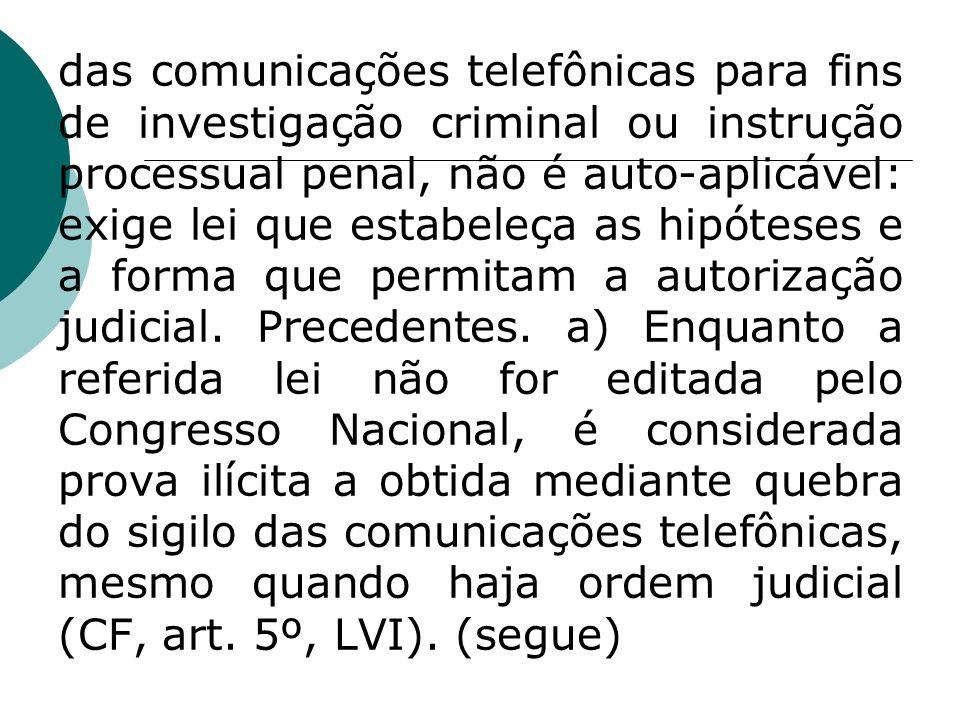 das comunicações telefônicas para fins de investigação criminal ou instrução processual penal, não é auto-aplicável: exige lei que estabeleça as hipóteses e a forma que permitam a autorização judicial.