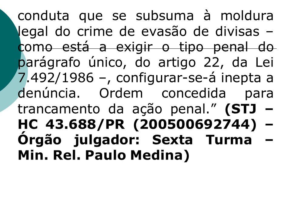 conduta que se subsuma à moldura legal do crime de evasão de divisas – como está a exigir o tipo penal do parágrafo único, do artigo 22, da Lei 7.492/1986 –, configurar-se-á inepta a denúncia.