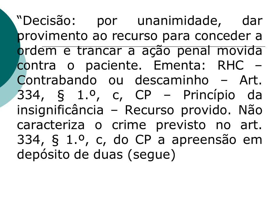 Decisão: por unanimidade, dar provimento ao recurso para conceder a ordem e trancar a ação penal movida contra o paciente.