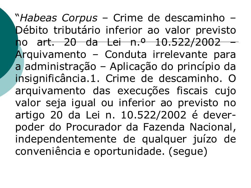 Habeas Corpus – Crime de descaminho – Débito tributário inferior ao valor previsto no art.