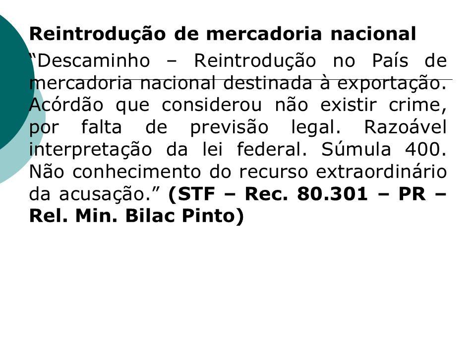 Reintrodução de mercadoria nacional Descaminho – Reintrodução no País de mercadoria nacional destinada à exportação.