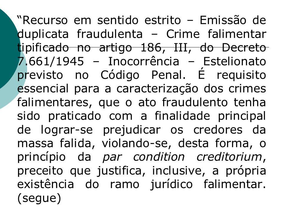 Recurso em sentido estrito – Emissão de duplicata fraudulenta – Crime falimentar tipificado no artigo 186, III, do Decreto 7.661/1945 – Inocorrência – Estelionato previsto no Código Penal.