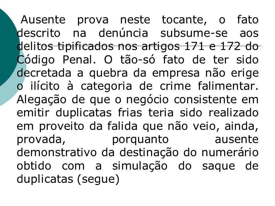Ausente prova neste tocante, o fato descrito na denúncia subsume-se aos delitos tipificados nos artigos 171 e 172 do Código Penal.