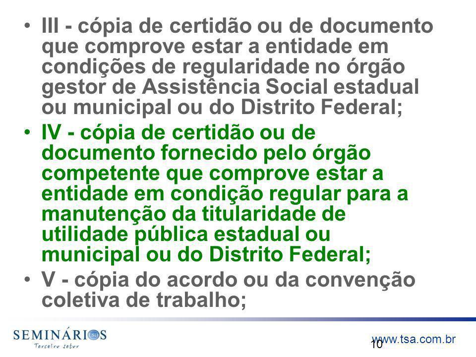 III - cópia de certidão ou de documento que comprove estar a entidade em condições de regularidade no órgão gestor de Assistência Social estadual ou municipal ou do Distrito Federal;