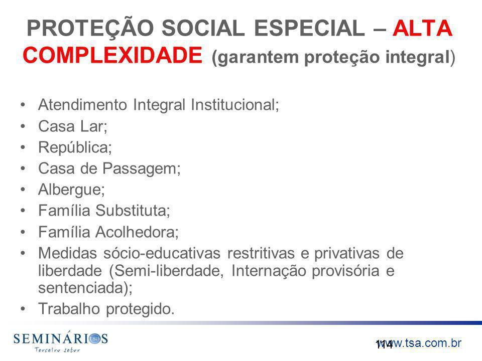 PROTEÇÃO SOCIAL ESPECIAL – ALTA COMPLEXIDADE (garantem proteção integral)