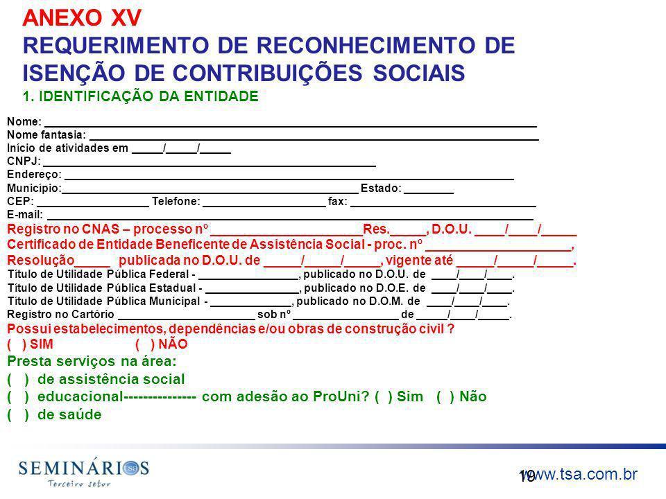 ANEXO XV REQUERIMENTO DE RECONHECIMENTO DE ISENÇÃO DE CONTRIBUIÇÕES SOCIAIS 1. IDENTIFICAÇÃO DA ENTIDADE