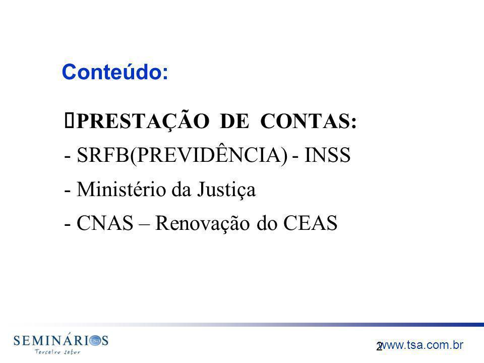 Conteúdo: Ø PRESTAÇÃO DE CONTAS: - SRFB(PREVIDÊNCIA) - INSS - Ministério da Justiça - CNAS – Renovação do CEAS