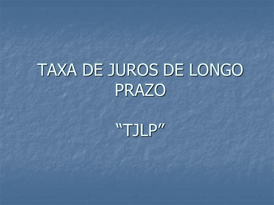 TAXA DE JUROS DE LONGO PRAZO TJLP