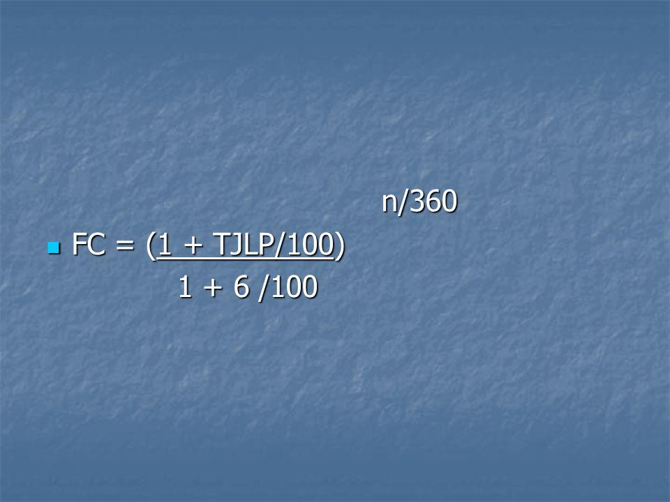 n/360 FC = (1 + TJLP/100) 1 + 6 /100