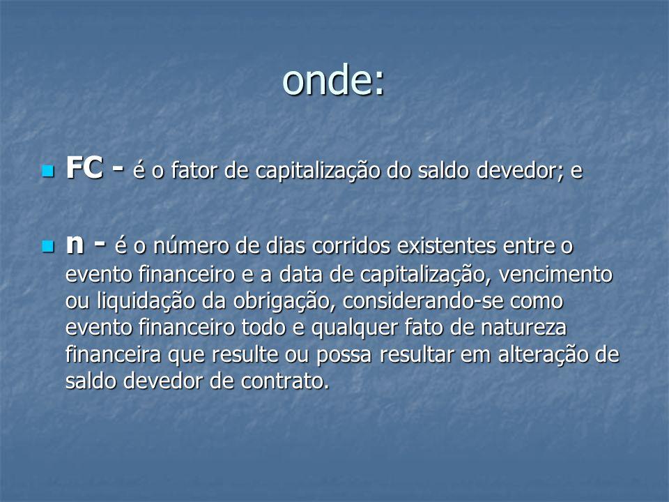 onde: FC - é o fator de capitalização do saldo devedor; e