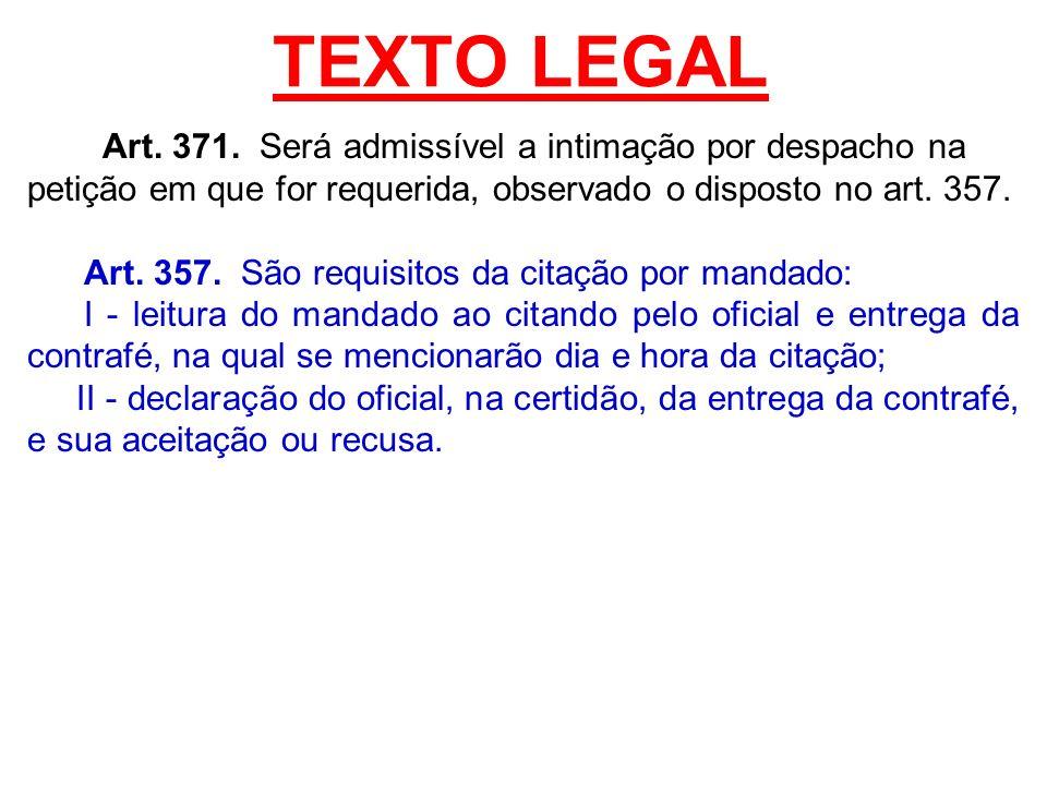 TEXTO LEGAL Art. 371. Será admissível a intimação por despacho na petição em que for requerida, observado o disposto no art. 357.
