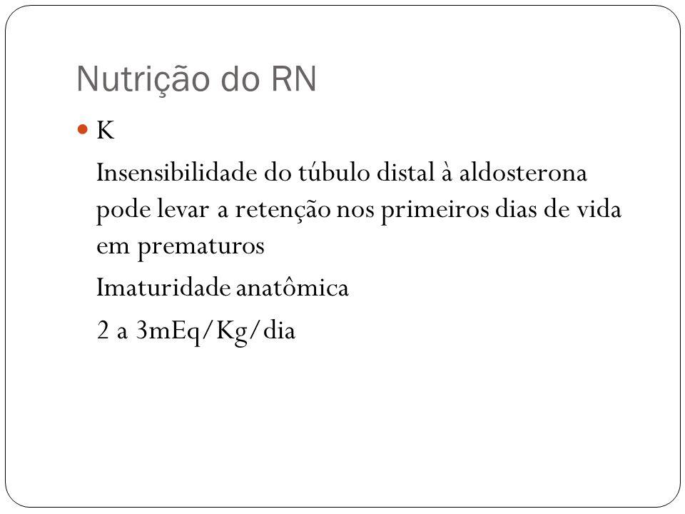 Nutrição do RN K. Insensibilidade do túbulo distal à aldosterona pode levar a retenção nos primeiros dias de vida em prematuros.