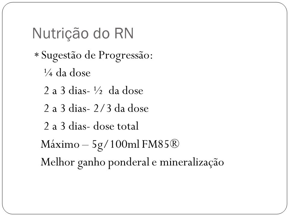 Nutrição do RN ¼ da dose 2 a 3 dias- ½ da dose 2 a 3 dias- 2/3 da dose