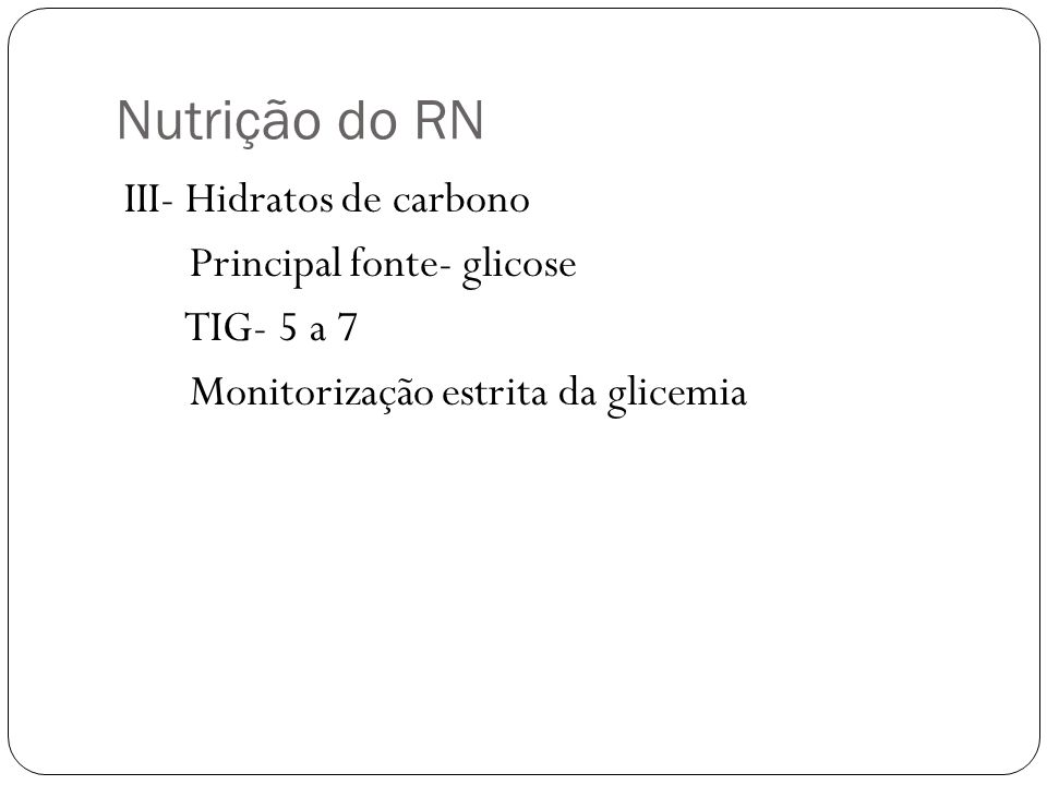 Nutrição do RN Principal fonte- glicose TIG- 5 a 7