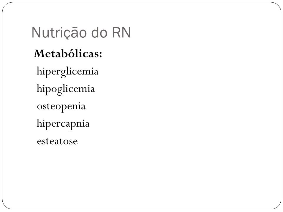 Nutrição do RN hiperglicemia hipoglicemia osteopenia hipercapnia
