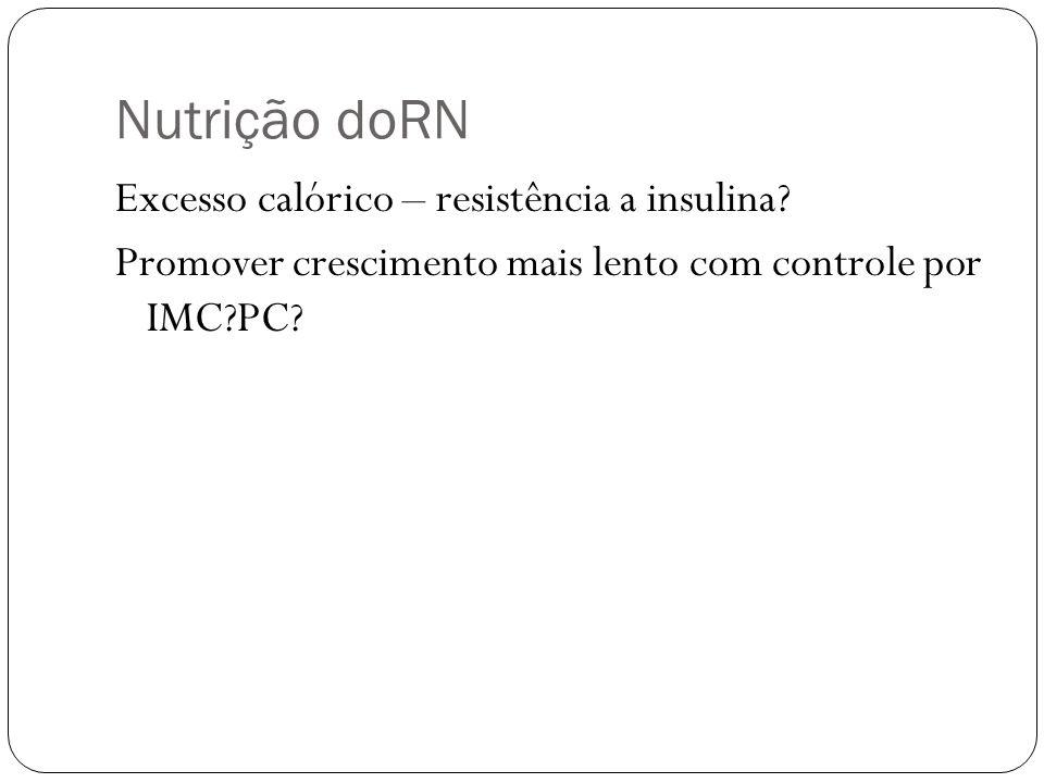 Nutrição doRN Excesso calórico – resistência a insulina.