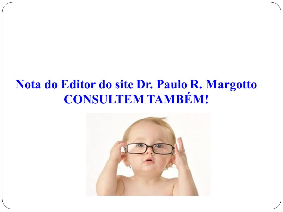 Nota do Editor do site Dr. Paulo R. Margotto