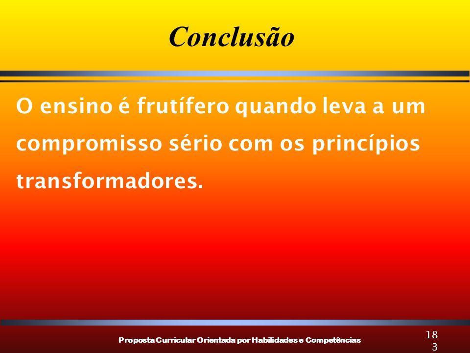 Conclusão O ensino é frutífero quando leva a um compromisso sério com os princípios transformadores.