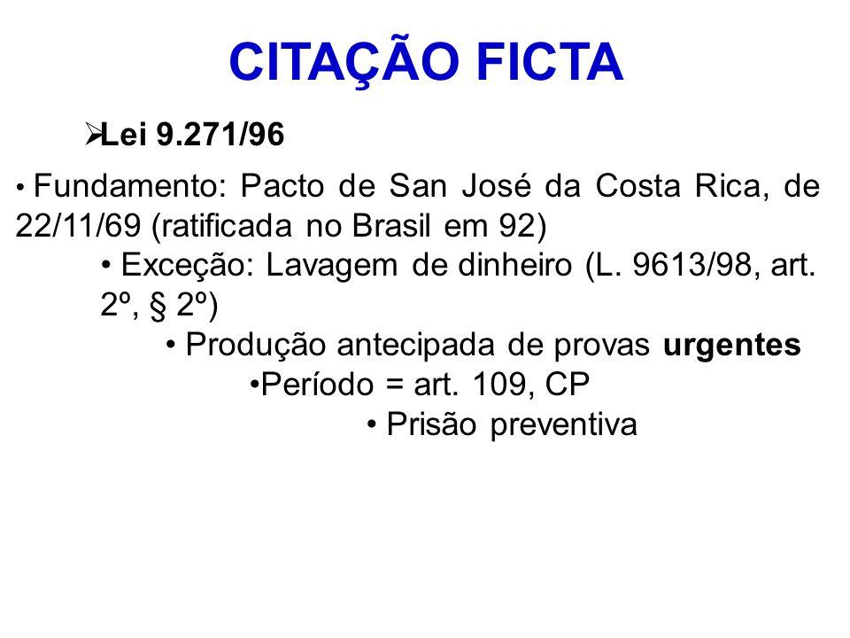 CITAÇÃO FICTA Lei 9.271/96. Fundamento: Pacto de San José da Costa Rica, de 22/11/69 (ratificada no Brasil em 92)